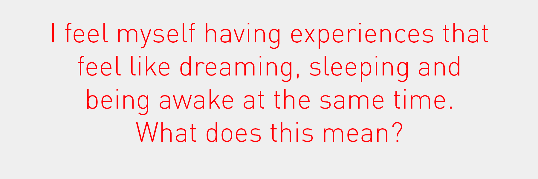 I feel myself having experiences that feel like dreaming, sleeping and being awake at the same time. What does this mean?