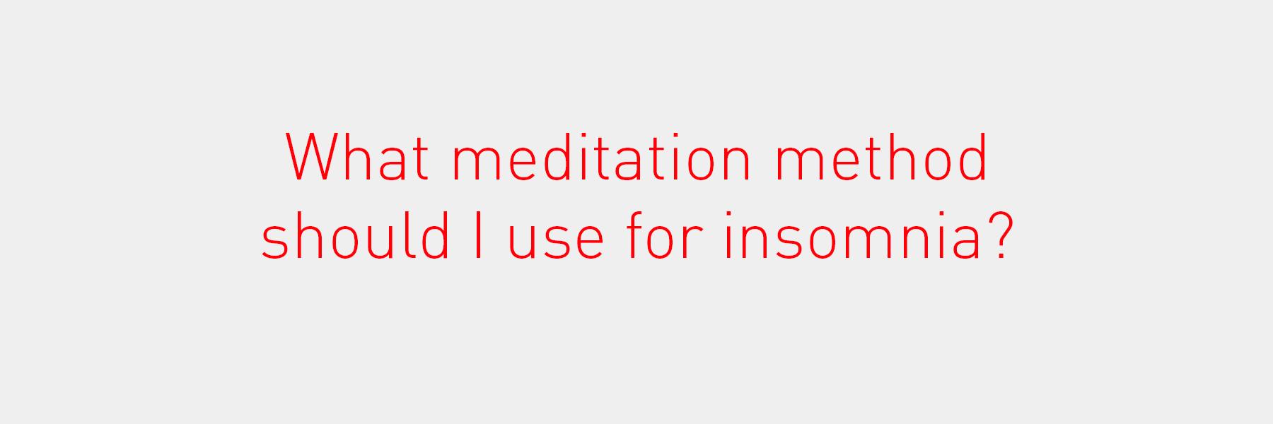What meditation method should I use for insomnia?