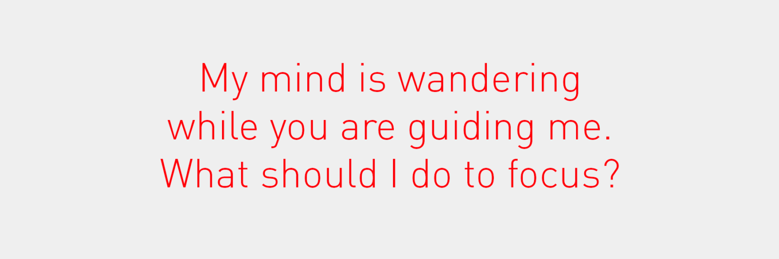 My mind is wandering while you are guiding me. What should I do to focus?